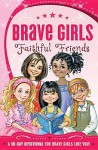 Brave Girls: Faithful Friends: A 90-Day Devotional - Thomas Nelson Publishers