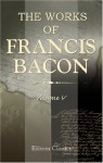 The Works of Francis Bacon: Volume 5. Translations of the Philosophical Works. II - Francis Bacon