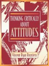 Thinking Critically about Attitudes - Vincent Ryan Ruggiero