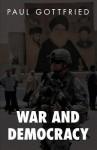 War and Democracy - Paul Gottfried, Tobias Ridderstrale