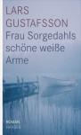 Frau Sorgedahls schöne weiße Arme - Lars Gustafsson, Verena Reichel