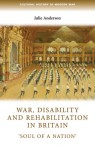 War, Disability and Rehabilitation in Britain: 'Soul of a Nation' - Julie Anderson