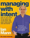 Managing with Intent: How to Get Staff to Do What Has to Be Done, and Keep Them Happy and Motivated - Ian Mann