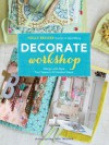 Decorate Workshop: Design and Style Your Space in 8 Creative Steps - Holly Becker, Debi Treloar