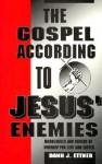 The Gospel According to Jesus' Enemies: Services and Sermons for Lent - Dann J. Ettner