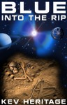Blue Into The Rip (Into The Rip #1) - Kev Heritage