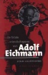 De fatale vriendschappen van Adolf Eichmann - Stan Lauryssens