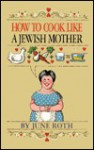 How to Cook Like a Jewish Mother - June Roth