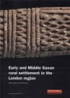 Early and Middle Saxon Rural Settlement in the London Region - Lyn Blackmore, Robert Cowie