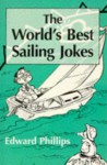 The World's Best Sailing Jokes - Edward Phillips