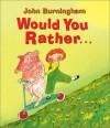 Would You Rather... - John Burningham