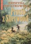 Prosto z Sherwood - Krystyna Kwiatkowska