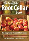 The Complete Root Cellar Book: Building Plans, Uses and 100 Recipes - Steve Maxwell, Jennifer MacKenzie, Colin Erricson