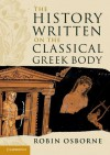 The History Written on the Classical Greek Body (Wiles Lectures) - Robin Osborne