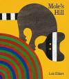 Mole's Hill: A Woodland Tale - Lois Ehlert