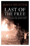 Last of the Free: A History of the Highlands and Islands of Scotland - James Hunter
