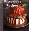 Microwave Cookbook: 101 Simple and Delicious Microwave Recipes for Breakfast, Soup, Dinner and Dessert (microwave cooking, microwave desserts, microwave meals, microwave) - Jennifer Smith