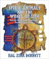 Spirit Animals and the Wheel of Life: Earth-Centered Practices for Daily Living - Hal Zina Bennett