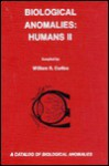Biological Anomalies Humans: A Catalog Of Biological Anomalies - William R. Corliss