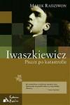 Iwaszkiewicz. Pisarz po katastrofie - Marek Radziwon