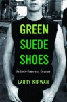 Green Suede Shoes: An Irish-American Odyssey - Larry Kirwan