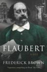 Flaubert: A Life - Frederick Brown