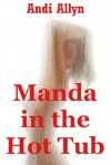 Manda in the Hot Tub: A Tale of Submission - Andi Allyn