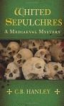 Whited Sepulchres (A Mediaeval Mystery) - C.B. Hanley