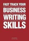 Fast Track Your Business Writing Skills - Steve Bridger