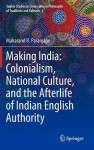 Making India: Colonialism, National Culture, and the Afterlife of Indian English Authority - Makarand R. Paranjape