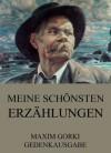 Meine schönsten Erzählungen: Erweiterte Ausgabe (German Edition) - Maxim Gorki, Anna Schapire-Neurath, Klara Berger, Alexander Eliasberg