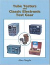 Tube Testers and Classic Electronic Test Gear - Alan Douglas