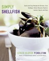 Simply Shellfish: Quick and Easy Recipes for Shrimp, Crab, Scallops, Clams, Mussels, Oysters, Lobster, Squid, and Sides - Leslie Glover Pendleton