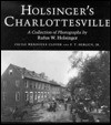 Holsinger's Charlottesville: A Collection of Photographs - F.T. Heslich