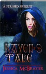 Raven's Tale (A Stained Series Prequel) - Jessica McBrayer