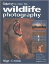 Getaway Guide to Wildlife Photography (Getaway Guides to...) - Nigel Forbes Dennis