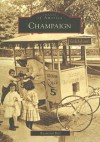 Champaign, Illinois (Images of America Series) - Raymond Bial