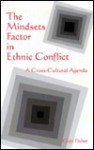 The Mindsets Factor in Ethnic Conflict: A Cross-Cultural Agenda - Glen Fisher