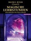 Magische Lehrstunden - Der Meister und sein Schüler (German Edition) - Walter E. Butler, Dolores Ashcroft-Nowicki