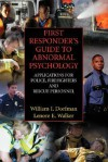 First Responder's Guide to Abnormal Psychology: Applications for Police, Firefighters and Rescue Personnel - William I. Dorfman, Lenore E.A. Walker