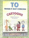To Whom It May Concern: A Cartoon Book - Richard Samuelson, Kevin Quigley