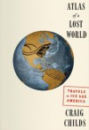 Atlas of a Lost World: Travels in Ice Age America - Craig Childs