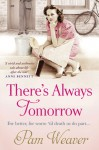 There's Always Tomorrow - Pam Weaver