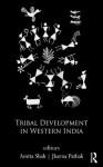 Tribal Development in Western India - Amita Shah, Jharna Pathak