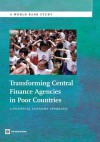 Transforming Central Finance Agencies in Poor Countries: A Political Economy Approach (World Bank Studies) - The World Bank