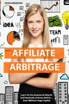AFFILIATE ARBITRAGE: Learn To Use Amazon & Ebay to Sell Hundreds of Items Online... Even Without Huge Capital - John Anderson