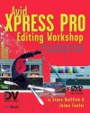 Avid Xpress Pro Editing Workshop [With CDROM] - Steve Hullfish, Jaime Fowler