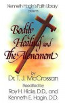 Bodily Healing and the Atonement - T.J. McCrossan, Roy H. Hicks, Kenneth E. Hagin