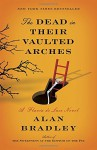 The Dead in Their Vaulted Arches: A Flavia de Luce Novel - Alan Bradley