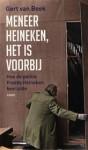 Meneer Heineken, het is voorbij: hoe de politie Freddy Heineken bevrijdde - Gert van Beek, Gert Jan de Vries